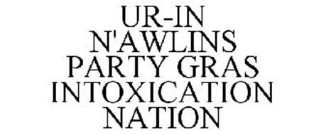UR-IN N'AWLINS PARTY GRAS INTOXICATION NATION