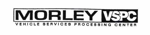MORLEY VSPC VEHICLE SERVICES PROCESSING CENTER