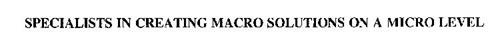 SPECIALISTS IN CREATING MACRO SOLUTIONS ON A MICRO LEVEL