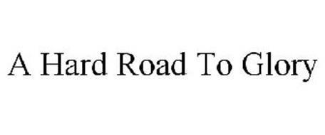 A HARD ROAD TO GLORY