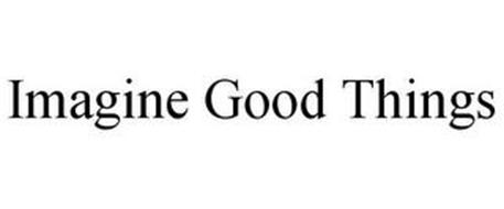IMAGINE GOOD THINGS