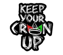 KEEP YOUR CR N UP