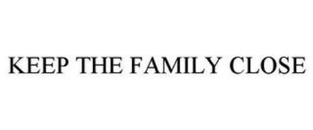 KEEP THE FAMILY CLOSE