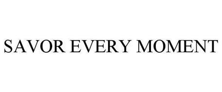 SAVOR EVERY MOMENT