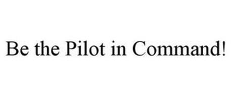 BE THE PILOT IN COMMAND!
