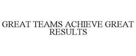 GREAT TEAMS ACHIEVE GREAT RESULTS
