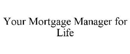 YOUR MORTGAGE MANAGER FOR LIFE