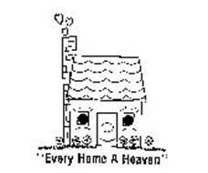 """EVERY HOME A HEAVEN"""