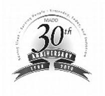 SAVING LIVES. SERVING PEOPLE. YESTERDAY, TODAY, AND TOMORROW MADD 30TH ANNIVERSARY 1980 2010