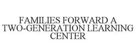 FAMILIES FORWARD A TWO-GENERATION LEARNING CENTER