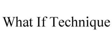 WHAT IF TECHNIQUE