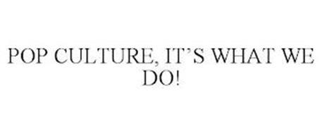 POP CULTURE, IT'S WHAT WE DO!