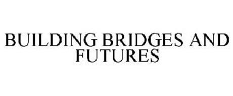 BUILDING BRIDGES AND FUTURES