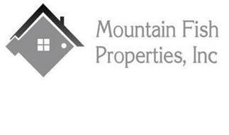 MOUNTAIN FISH PROPERTIES, INC