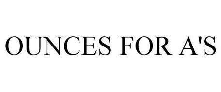 OUNCES FOR A'S