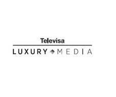 TELEVISA LUXURY MEDIA