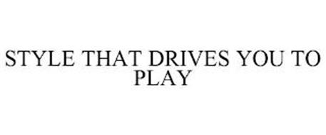 STYLE THAT DRIVES YOU TO PLAY