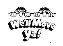 WE'LL MOVE YA!