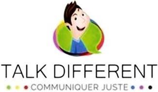 TALK DIFFERENT COMMUNIQUER JUSTE