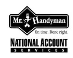 MR. HANDYMAN ON TIME. DONE RIGHT. NATIONAL ACCOUNT SERVICES