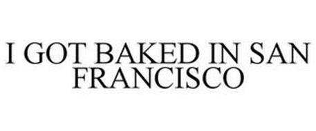I GOT BAKED IN SAN FRANCISCO