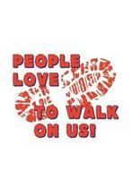 PEOPLE LOVE TO WALK ON US!