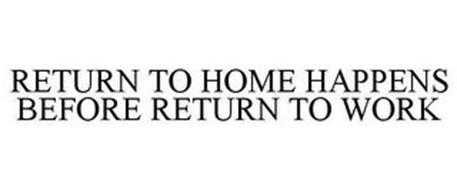 RETURN TO HOME HAPPENS BEFORE RETURN TO WORK
