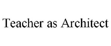 TEACHER AS ARCHITECT