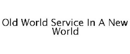 OLD WORLD SERVICE IN A NEW WORLD