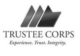 TRUSTEE CORPS EXPERIENCE. TRUST. INTEGRITY.