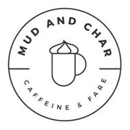 MUD AND CHAR CAFFEINE & FARE