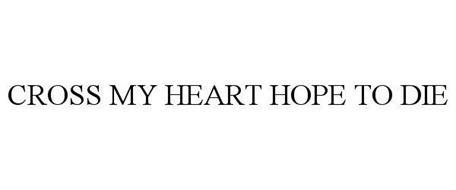 CROSS MY HEART HOPE TO DIE