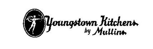 YOUNGSTOWN KITCHENS BY MULLINS Trademark of MULLINS ...