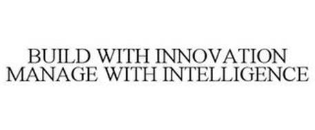 BUILD WITH INNOVATION MANAGE WITH INTELLIGENCE