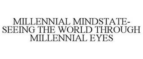 MILLENNIAL MINDSTATE- SEEING THE WORLD THROUGH MILLENNIAL EYES