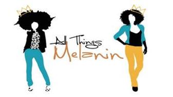 ALL THINGS MELANIN