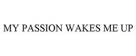 MY PASSION WAKES ME UP