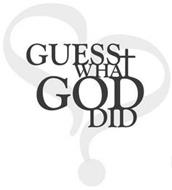 GUESS WHAT GOD DID