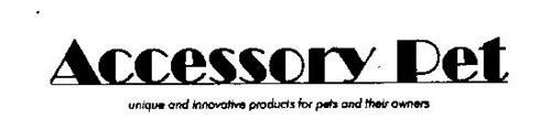 ACCESSORY PET UNIQUE AND INNOVATIVE PRODUCTS FOR PETS AND THEIR OWNERS