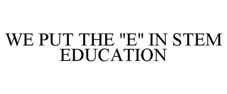 """WE PUT THE """"E"""" IN STEM EDUCATION"""