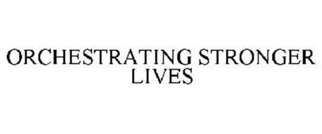 ORCHESTRATING STRONGER LIVES