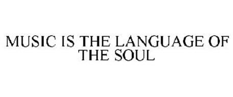 MUSIC IS THE LANGUAGE OF THE SOUL