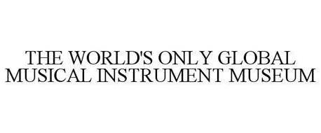 THE WORLD'S ONLY GLOBAL MUSICAL INSTRUMENT MUSEUM