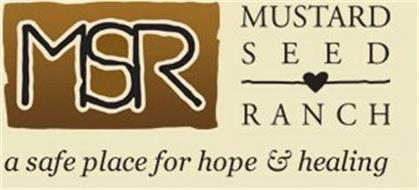MSR MUSTARD SEED RANCH A SAFE PLACE FOR HOPE & HEALING