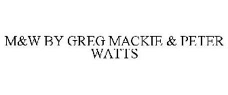 M&W BY GREG MACKIE & PETER WATTS