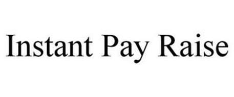 INSTANT PAY RAISE