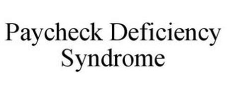 PAYCHECK DEFICIENCY SYNDROME
