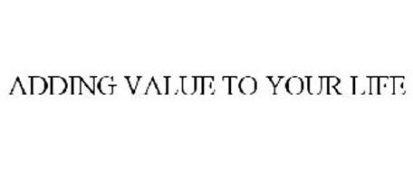 ADDING VALUE TO YOUR LIFE