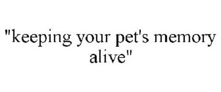 """""""KEEPING YOUR PET'S MEMORY ALIVE"""""""