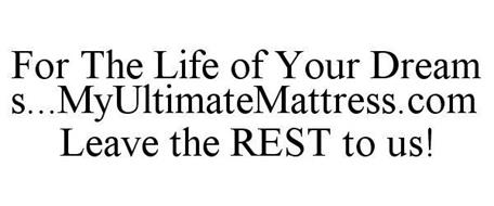 FOR THE LIFE OF YOUR DREAMS...MYULTIMATEMATTRESS.COM LEAVE THE REST TO US!